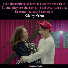 Check out the inspiring new series Oh My Venus on DramaFever! K Quotes, Best Quotes, Motivational Quotes, I Can Do Anything, I Can Do It, Kdramas To Watch, Oh My Venus, Moorim School, Korean Drama Quotes