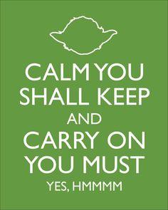 Keep Calm and listen to Yoda!