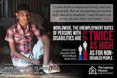 Worldwide, the employment rates of persons with disabilities are up to twice as high as for non-disabled people.  www.worldleprosyday.org.uk