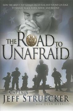 The Road to Unafraid: How the Army's Top Ranger Faced Fear and Found Courage through Black Hawk Down and Beyond