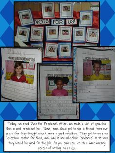"Great writing activity to do with the kids after reading ""Duck for President"".  The kids get to make an ""election"" poster for a friend from the class that they think will make a good president and then write and use evidence as to why they would be good for the job."