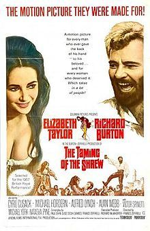 The Taming of the Shrew (Italian: La Bisbetica domata) is a 1967 film based on the play of the same name by William Shakespeare about a courtship between two strong-willed people. The film was directed by Franco Zeffirelli and stars Elizabeth Taylor and Richard Burton as Shakespeare's Kate and Petruchio.