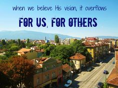 for us, for others: when we believe His vision, it overflows (Copperlight Wood)