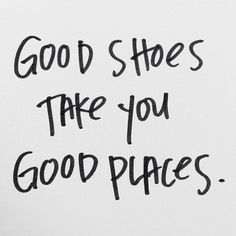 good shoes take you good places