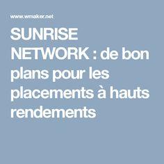 SUNRISE NETWORK : de bon plans pour les placements à hauts rendements