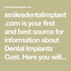 smilesdentalimplant.com is your first and best source for information about Dental Implants Cost. Here you will also find topics relating to issues of general interest. We hope you find what you are looking for! Dental Implants