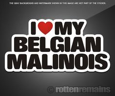 "Belgian Malinois I Love My Dog Decal 5"" Dogs Sign Vinyl Window Sticker C9A #RottenRemains #StickerDecal"