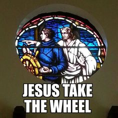 Jesus, take the wheel.