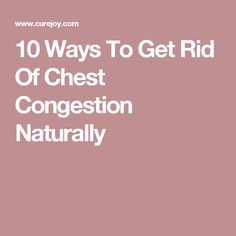 10 Ways To Get Rid Of Chest Congestion Naturally