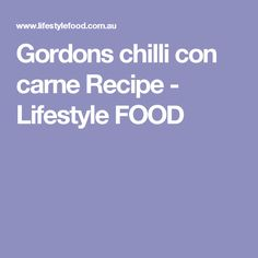 Gordons chilli con carne Recipe - Lifestyle FOOD