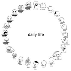 Your normal daily life schedule :)