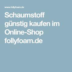 Schaumstoff günstig kaufen im Online-Shop follyfoam.de