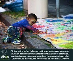 """""""A los niños se les debe permitir que se aburran para que puedan desarrollar su capacidad innata de ser creativos, eso implica ser capaz por nosotros mismos de desarrollar un estímulo interno, sin necesidad de nada más"""" Belton"""
