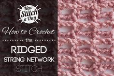 Crochet Tutorial: How to Crochet the Ridged String Network Stitch. To learn this stitch, click link: http://newstitchaday.com/how-to-crochet-the-ridged-string-network-stitch/ #yarn #crochet #crafts