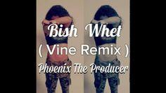 Bish Whet ?! ' (Vine Remix)