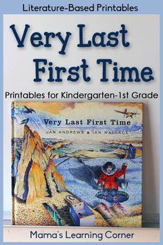 Free Literature Based Printables: Very Last First Time - for Kindergarten-First Grade Homeschool Kindergarten, Kindergarten Reading, Homeschooling, Five In A Row, My Father's World, Thing 1, Time Activities, Last One, First Grade