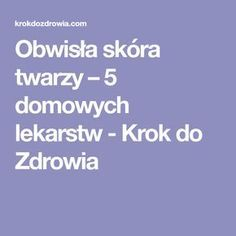 Obwisła skóra twarzy – 5 domowych lekarstw - Krok do Zdrowia Beauty Makeup, Hair Beauty, Diy Cleaners, Beauty Hacks, Health Fitness, Skin Care, Hobby, Facials, Tattoos
