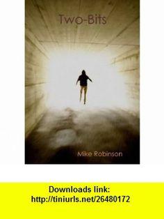 Two-Bits Mike Robinson ,   ,  , ASIN: B002ACZOBQ , tutorials , pdf , ebook , torrent , downloads , rapidshare , filesonic , hotfile , megaupload , fileserve
