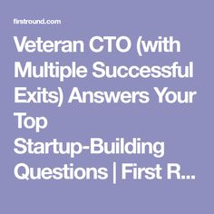 Veteran CTO (with Multiple Successful Exits) Answers Your Top Startup-Building Questions | First Round Review