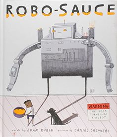 """Robo-Sauce by Adam Rubin FACT: Robots are awesome. They have lasers for eyes, rockets for feet, and supercomputers for brains! Plus, robots never have to eat steamed beans or take baths, or go to bed. If only there were some sort of magical """"Robo-Sauce"""" that turned squishy little humans into giant awesome robots… Well, now there is."""