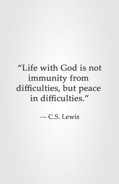 "Great quote from CS Lewis! ""Life with God is not immunity from difficulties, but peace in difficulties. :) "" God can give us peace even when trouble seems to find us. Quotable Quotes, Faith Quotes, Me Quotes, Quotes On Grace, Quotes Of Hope, God Strength Quotes, Cs Lewis Quotes Love, Qoutes, Spirit Quotes"