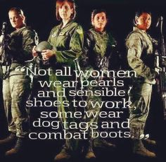 """""""Not all women wear pearls and sensible shoes to work. Some wear dog tags and combat boots."""""""