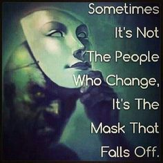 Sometimes it's not the person who change, it's the mask that falls off. #sociopath #NarcissisticAbuse