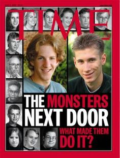 """THE MONSTERS NEXT DOOR, TIME; May 3, 1999 - """"The horrific shooting at Columbine High School took the lives of 12 students and a teacher, in an atmosphere of education typically lauded for its relative peace and safety. Dylan Klebold and Eric Harris had embarked on an unstoppable mission of murder, and the ramifications of their actions were of little consequence: their goal was to exact revenge upon those whom they felt had done them wrong."""""""