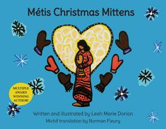 The holiday season has always been a very special time for Métis families. A family-oriented people, the Métis often didn't have money to buy expensive presents, but instead made practical items with much love. In this spirit, award-winning author and illustrator, Leah Marie Dorion takes readers back to the Métis tradition of making mittens for loved ones. This touching ode to Métis family life is accompanied by Leah's distinctive and evocative art. Children's Literature, Family Life, Mittens, Free Apps, First Love, This Book, Author, Christmas, Holiday