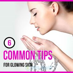 Common Tips for Glowing Skin. : #skin_care