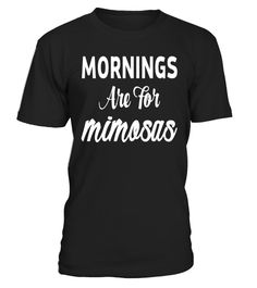 "# Mornings are for Mimosas T-Shirt .  Special Offer, not available in shops      Comes in a variety of styles and colours      Buy yours now before it is too late!      Secured payment via Visa / Mastercard / Amex / PayPal      How to place an order            Choose the model from the drop-down menu      Click on ""Buy it now""      Choose the size and the quantity      Add your delivery address and bank details      And that's it!      Tags: Mornings are for Mimosas T- Shirt, Wine Festival…"
