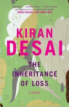 The Inheritance Of Loss (2006) by Kiran Desai  Daughter of author Anita Desai, Kiran is an accomplished writer herself. This is her second book and won several literary prizes. It features a retired judge in Kalimpong who looks back at a lifetime of arrogance. The story is also about his orphaned granddaughter and his cook's son, an illegal immigrant in the US