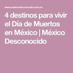 4 destinos para vivir el Día de Muertos en México | México Desconocido