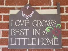 Love grows best in a little home