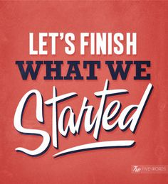 #Type #Typography #Typo #Art #Words #Print #Graphic #Design #Positive #Message #Motivation #Inspiration #Positivity #Motivation #Love #Cute #Script #Writing #Quote #Saying #Five #Words #FiveWords #Let's #Finish #What #We #Started