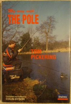 My Way With the Pole by Tom Pickering and Colin Dyson. England international match angler Tom Pickering, and well-known angling journalist Colin Dyson, have combined their considerable talents to produce this complete guide to Pole Fishing, from the basics right through to the most advanced techniques.