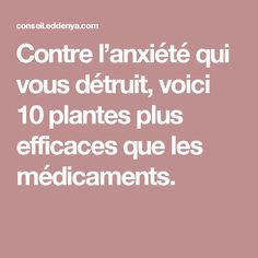 Contre l'anxiété qui vous détruit, voici 10 plantes plus efficaces que les médicaments. Anti Stress, Good To Know, Natural Health, Health And Beauty, Health Tips, Depression, Anxiety, Zen, Meditation