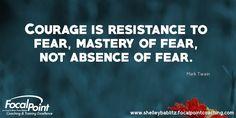 Courage is resistance to fear, mastery of fear, not absence of fear. Mark Twain #FocalPointYEG #FocalPointEdmonton #CoachShelleyBablitz #FocalPoint #BusinessCoaching