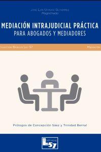 Mediación intrajudicial práctica : para abogados y mediadores / José Luis Utrera ; [prólogos de Concepción Sáez y Trinidad Bernal]