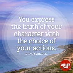 """You express the truth of your character with the choice of your actions."" —Steve Maraboli Character is much more than your reputation #character #integrity  www.values.com"