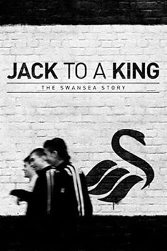 Jack to a King – The Swansea Story