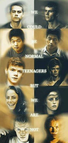 The Maze Runner. We could be normal teenagers, but we are not.