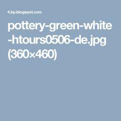 pottery-green-white-htours0506-de.jpg (360×460)