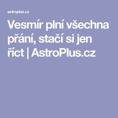 Vesmír plní všechna přání, stačí si jen říct | AstroPlus.cz Tarot, Nordic Interior, Health Advice, Reiki, Detox, Affirmations, Wisdom, Medical, Motivation