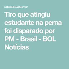 Tiro que atingiu estudante na perna foi disparado por PM - Brasil - BOL Notícias