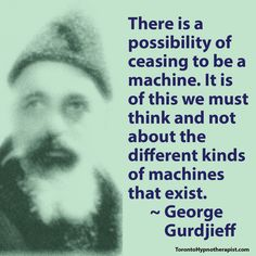 There is a possibility of ceasing to be a machine. It is of this we must think and not about the different kinds of machines that exist. ~ George Gurdjieff Quotes