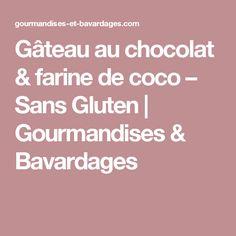 Gâteau au chocolat & farine de coco – Sans Gluten | Gourmandises & Bavardages