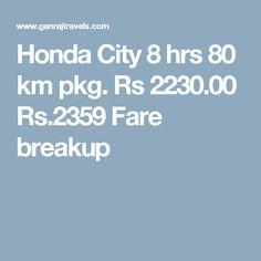 Honda City 8 hrs 80 km pkg. Rs 2230.00  Rs.2359  Fare breakup