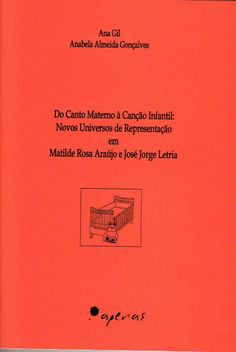Do Canto Materno à Canção Infantil: Novos Universos de Representação em Matilde Rosa Araújo e José Jorge Letria AutoresAna Gil|Anabela Almeida Gonçalves EditorApenas Livros (2008) ISBN9789896181840 http://www.ielt.org/publicacoes/folhetos