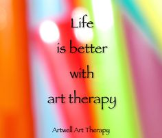 Life is better with art therapy.